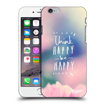 Picasee Apple iPhone 6/6S Hülle - Transparenter Kunststoff - Think happy be happy